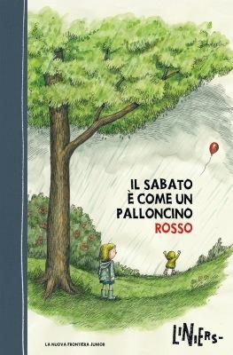 Il sabato è come un palloncino rosso, di Liniers, traduzione di Marta Corsi, La Nuova Frontiera junior 2015, 15€.