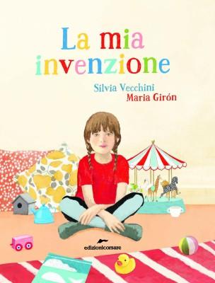 La mia invenzione, di Silvia vecchini, illustrazioni di Maria Girón, Edizioni Corsare 2015, 15€.
