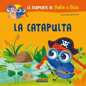 La catapulta, progetto di Tecnoscienza.it, illustrazioni di Francesco Zito, Editoriale Scienza 2015, 6,90€.
