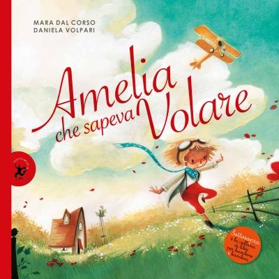 Amelia che sapeva volare, di Mara Dal Corso, illustrazioni di Daniela Volpari, Giralangolo 2015, 12€.