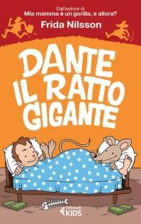 Dante il ratto gigante, di Frida Nilsson, traduzione di Alessandro Storti, Feltrinelli Kids 2015, 10€.