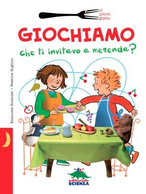 Giochiamo che ti invitavo a merenda?, di Emanuela Bussolati e Federica Buglioni, Editoriale Scienza 2014, 9,90€