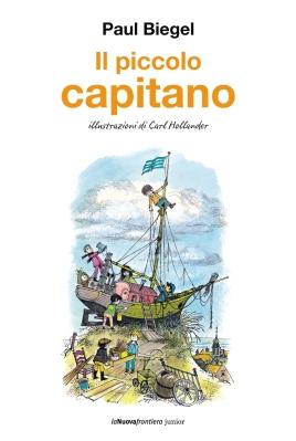 Il piccolo capitano, di Paul Biegel, illustrazioni di Carl Hollander, traduzione di Anna Patrucco Becchi, La Nuova frontiera junior 2014, 16,50€.