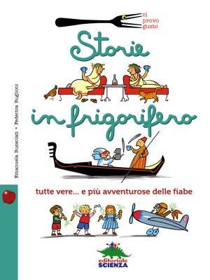 Storie in frigorifero, di Emanuela Bussolati e Federica Buglioni, Editoriale Scienza 2015, 9,90€