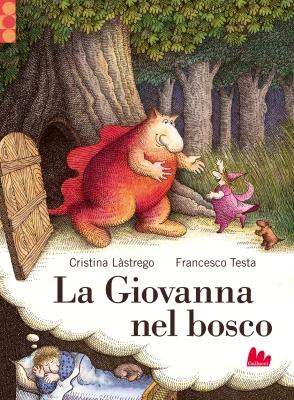 La Giovanna nel bosco, di Cristina Làstrego e Francesco Testa, Gallucci 2015, 16€.