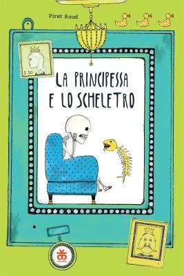 La principessa e lo scheletro, di Piret raud, traduzione di Daniele Monticelli, Sinnos 2015, 11€.