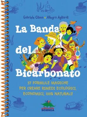 La Banda del Bicarbonato, di Gabriele Clima e Allegra Agliardi, Editoriale Scienza 2015, 14,90€. Se volete acquistare il libro, cliccate qui