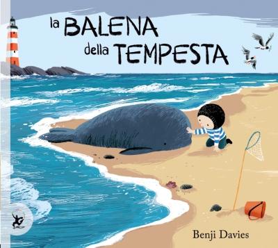 La balena della tempesta, di Benji Davies, testo italiano di Anselmo Roveda, Giralangolo 2015, 13,50€.