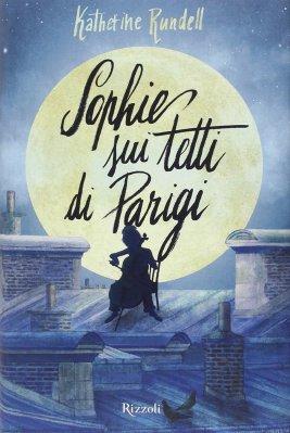 Sophie sui tetti di Parigi, di Katherine Rundell, traduzione di Mara Pace, Rizzoli 2015, 14,50€. Se vuoi acquistare il libro, clicca qui.