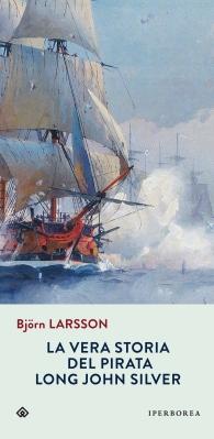 La vera storia del pirata Long John Silver, di Bjorn Larsson, traduzione di Katia De Marco, Iperborea 2015 (20. ed), 18,50€.