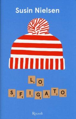 Lo sfigato, di Susin Nielsen, traduzione di Francesco Gulizia, Rizzoli 2015, 14 €.