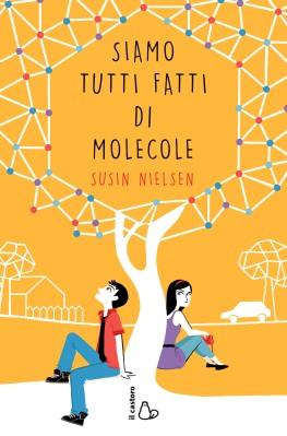 Siamo tutti fatti di molecole, di Susin Nielsen, traduzione di Claudia Valentini, Il Castoro 2015, 15,50€.