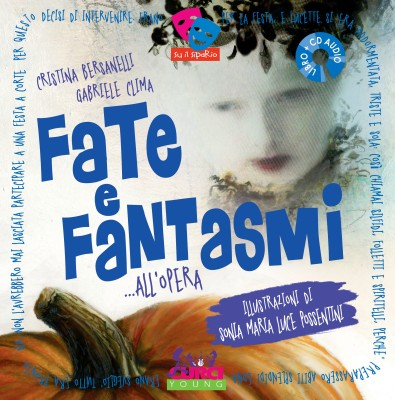 Fate e fantasmi... all'Opera, di Cristina Bersanelli e Gabriele Clima, illustrazioni di Sonia Maria Luce Possentini, Curci young, 16€ (libro + cd).