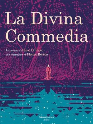 La Divina Commedia, raccontata da Paolo Di Paolo, illustrata da Matteo Berton, La Nuova frontiera junior 2015, 16€.