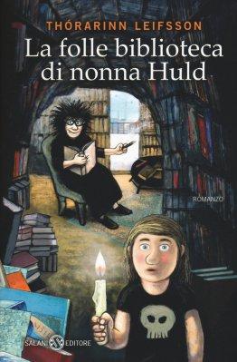 La folle biblioteca di nonna Huld, di Thórarinn Leifsson, traduzione di Silvia Cosimini, Salani 2015, 13,90€.