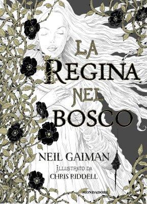 La Regina nel bosco, di Neil Gaiman, illustrazioni di Chris Riddell, traduzione di Simona Brogli, Mondadori 2015, 17€.