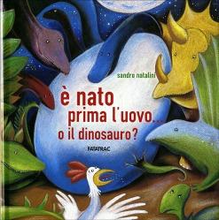 E nato prima l'uovo o il dinosauro, di Sandro Natalini, Fatatrac 2007, 13,50€.
