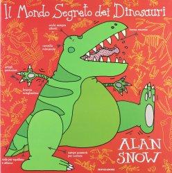Il Mondo Segreto dei Dinosauri, di Alan Snow, traduzione di Franca Tartaglia, Mondadori 2012, 11€.