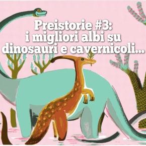 I migliori libri illustrati su dinosauri epreistoria