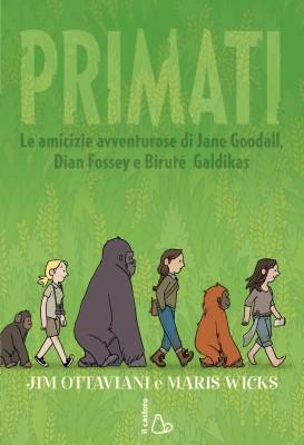 Primati, di Jim Ottaviani e Maris Wicks, traduzione di Giovanna Pecoraro, Editrice Il castoro 2015, 15,50€.