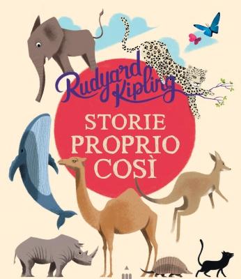 Storie proprio così, di Rudyard Kipling, traduzione di Alessandro Riccioni, illustrazioni di Sébastien Pelon, Lapis 2015, 15€.