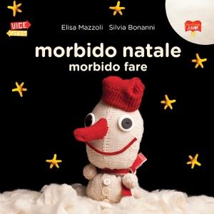 Morbido Natale - Morbido fare, di Elisa Mazzoli, illustrazioni di Silvia Bonanni, Bacchilega junior 2015, 12€