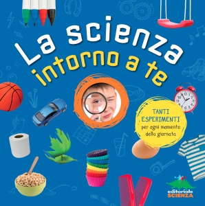 La scienza intorno a te, a cura di Exploratorium, traduzione di Federica Rupeno, Editoriale Scienza 2015, 19,90€