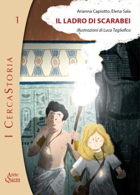 Il ladro di scarabei, Arianna Capiotto, Elena Sala, illustrazioni di Luca Tagliafico, Ante Quem 2015, 9,50€