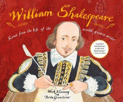 William Shakesperare. Scenes from the life of the world's greatest writer, di Mick Manning e Brita Granstrom, Frances Lincoln 2015, 7,99£